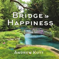 Bridge to Happiness — Andrew Kutt