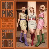Dancing on the Moon — Bobby Pins & The Saloon Soldiers