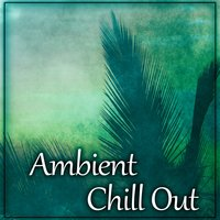 Ambient Chill Out - Electronic Chill Out, Bossa Chillout, Ibiza Sunrise, Ibiza Ambient — Ambiente