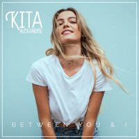 Between You & I — Kita Alexander