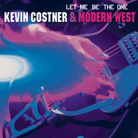 Let Me Be the One — Kevin Costner & Modern West