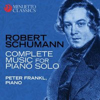 Robert Schumann: Complete Music for Piano Solo — Роберт Шуман, Peter Frankl