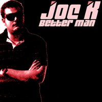 Better Man — Joe K
