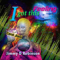 I Got This Feeling — Jimmy D Robinson