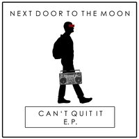 Can't Quit It - EP — Next Door to the Moon