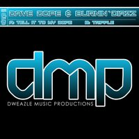 Tell It to My Dope — Dave Dope, Dave Dope & Burnin' Diazz, Dave Dope feat. Burnin' Diazz, Burnin' Diazz