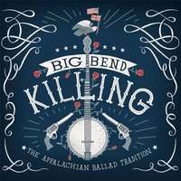 Big Bend Killing: The Appalachian Ballad Tradition — сборник