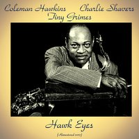 Hawk Eyes — Coleman Hawkins, Charlie Shavers, Tiny Grimes
