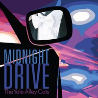 Midnight Drive — The Yale Alley Cats