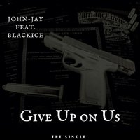 Give up on Us — Blackice, John-Jay