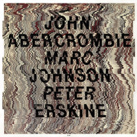 John Abercrombie / Marc Johnson / Peter Erskine — John Abercrombie, Peter Erskine, Marc Johnson