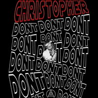 Don't — Christ0pher