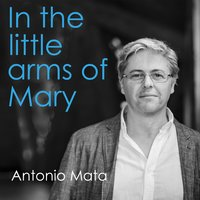 In the Little Arms of Mary — Antonio Mata