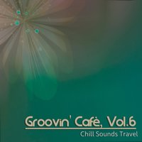 Groovin' Cafè, Vol. 6 (Chill Sounds Travel) — сборник