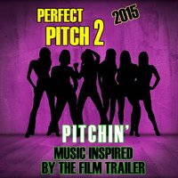 Perfect 2 Pitch (2015): Pitchin' Music Inspired by the Film Trailer — The Pitches'