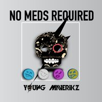 No Meds Required — Young Maverikz