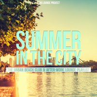 Summer in the City (The Urban Beach Club & After-Work Lounge Playlist) — CDM Lounge Project