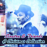 Sinatra & Friends A Christmas Collection — Frank Sinatra