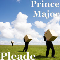 Pleade — PRINCE MAJOR