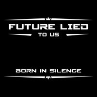 Born in Silence — Future Lied to Us