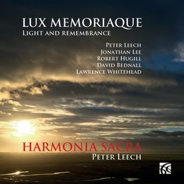 Lux Memoriaque: Light and Remembrance — Harmonia Sacra, David Bednall, Peter Leech, Jonathan Lee, Robert Hugill, Lawrence Whitehead