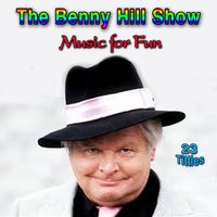 The benny hill show, music for fun (23 tittles) — Boots Randolph, Sipolo, Jacques Jay, Mack Pollack, Le clown Rolph, Boots Randolph, Mack Pollack, Le clown Rolph, Sipolo, Jacques Jay
