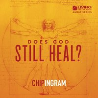 Does God Still Heal? — Chip Ingram