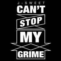 Can't Stop My Grime - EP — J-Sweet