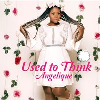 Used to Think — Angelique
