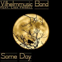 Some Day — Vilhelmmusic Band, Vilhelmmusic Band feat. Lisa Frisell, Lisa Frisell