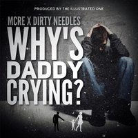 Why's Daddy Crying? — MCRE & Dirty Needles