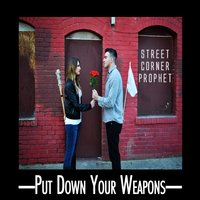 Put Down Your Weapons — Street Corner Prophet