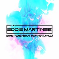 Something About You — Eddie Martinez, Kaci