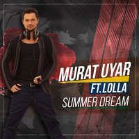 Summer Dream — Murat Uyar, Lolla