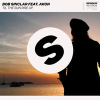 Til the Sun Rise Up — Bob Sinclar feat. Akon