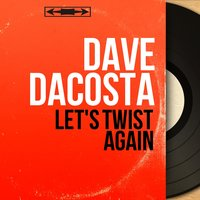 Let's Twist Again — Dave Dacosta