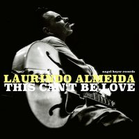 This Can't Be Love — Laurindo Almeida