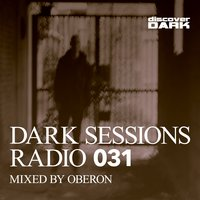 Dark Sessions Radio 031 — Oberon