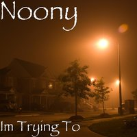 I'm Trying Too — Noony
