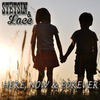 Here, Now & Forever — Stetsin & Lace