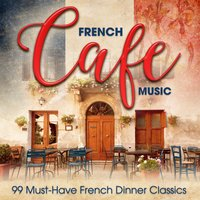 French Café Music: 99 Must-Have French Dinner Classics — Robert Stolz, Franz Lehár, Richard Tauber, Tommaso Giordani, Jean Martini