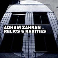 Relics and Rarities — Adham Zahran