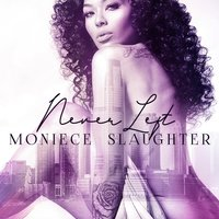 Never Left — Moniece Slaughter
