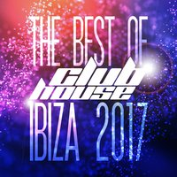 The Best of Club House Ibiza 2017 — сборник
