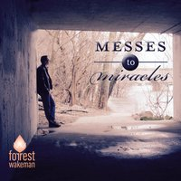 Messes to Miracles — Forrest Wakeman