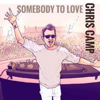 Somebody to Love — Chris Camp