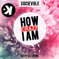 How Crazy I Am — Socievole