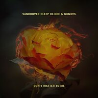 Don't Matter to Me — Vancouver Sleep Clinic, GXNXVS