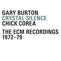 Crystal Silence - The ECM Recordings 1972-1979 — Gary Burton, Chick Corea