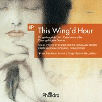 This Wing'd Hour (Song Cycles by Vaughan Williams, Britten & Finzi) — Gerald Finzi, Roger Quilter, Yves Saelens, Inge Spinette, Бенджамин Бриттен, Ralph Vaughan Williams